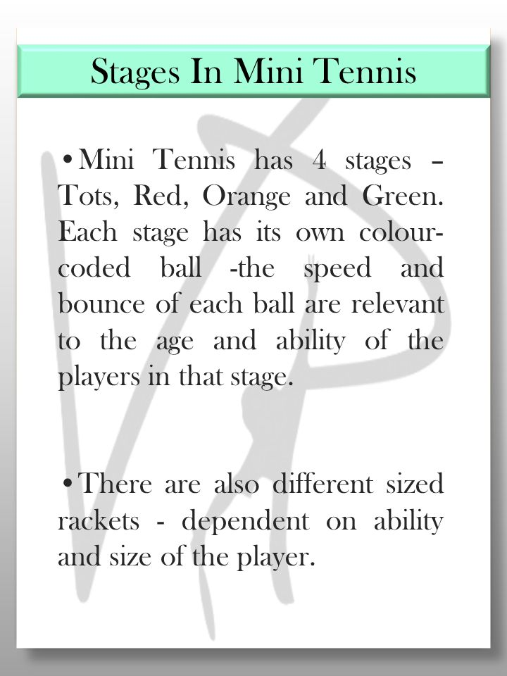 Mini Tennis has 4 stages – Tots, Red, Orange and Green.
