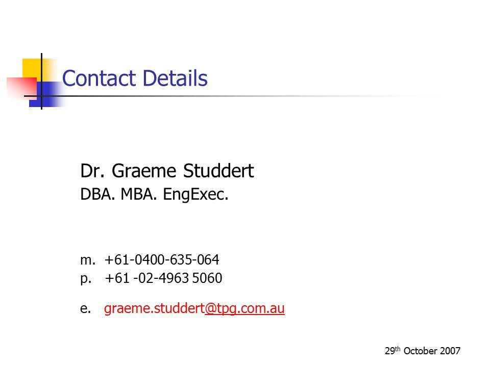 29 th October 2007 Contact Details Dr.Graeme Studdert DBA.