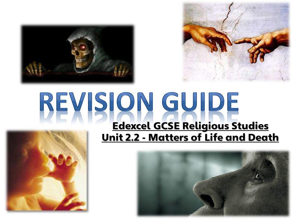 Edexcel GCSE Religious Studies Unit 2.2 - Matters of Life and Death