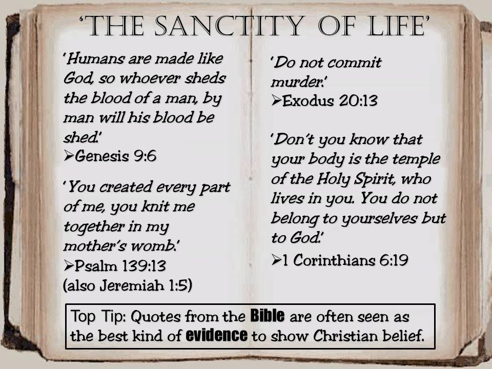 'The Sanctity of life'  P P P Psalm 139:13 (also Jeremiah 1:5)  E E E Exodus 20:13  G G G Genesis 9:6 'You created every part of me, you k