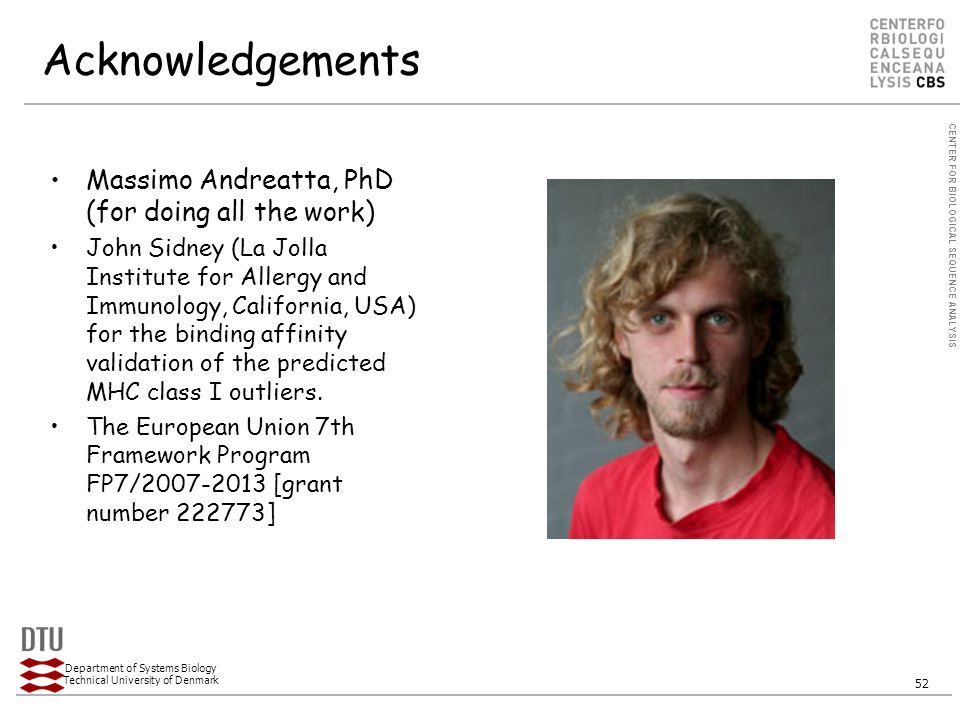CENTER FOR BIOLOGICAL SEQUENCE ANALYSIS Department of Systems Biology Technical University of Denmark 52 Acknowledgements Massimo Andreatta, PhD (for doing all the work) John Sidney (La Jolla Institute for Allergy and Immunology, California, USA) for the binding affinity validation of the predicted MHC class I outliers.