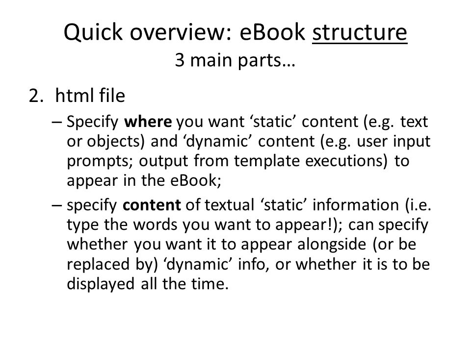 Quick overview: eBook structure 3 main parts… 2.html file – Specify where you want 'static' content (e.g. text or objects) and 'dynamic' content (e.g.