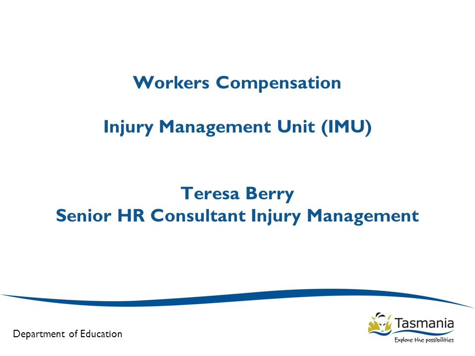 Department of Education Workers Compensation Injury Management Unit (IMU) Teresa Berry Senior HR Consultant Injury Management
