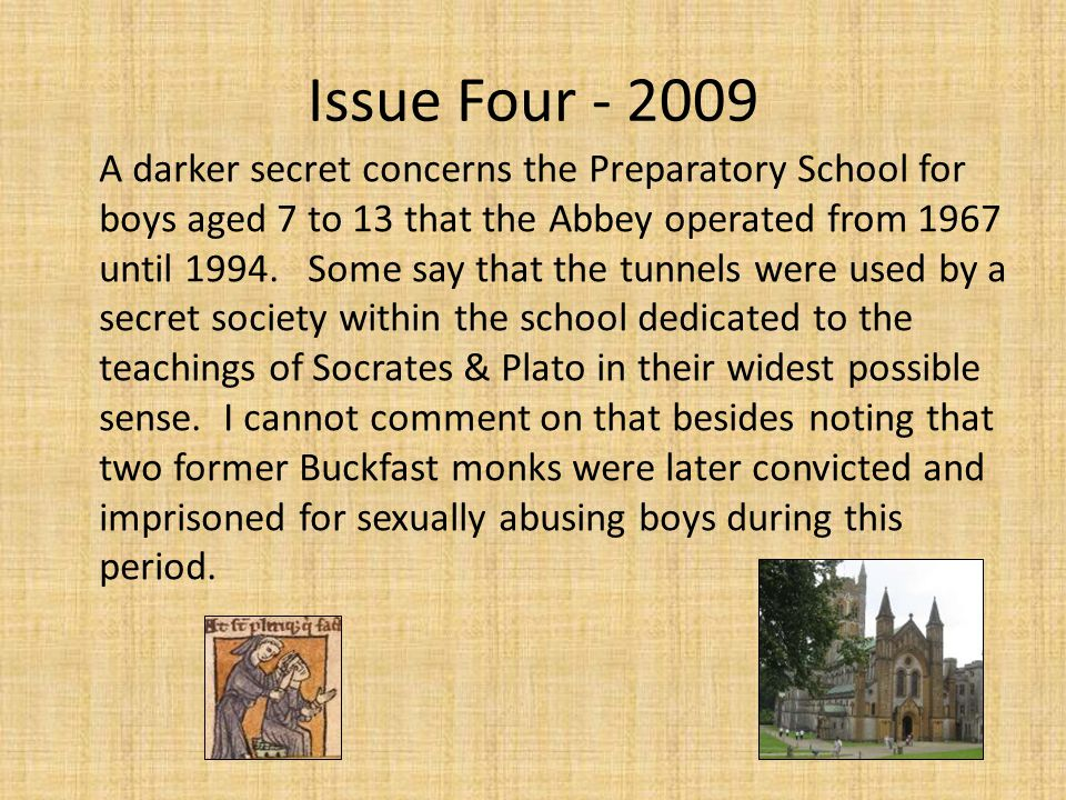 Issue Four - 2009 A darker secret concerns the Preparatory School for boys aged 7 to 13 that the Abbey operated from 1967 until 1994.