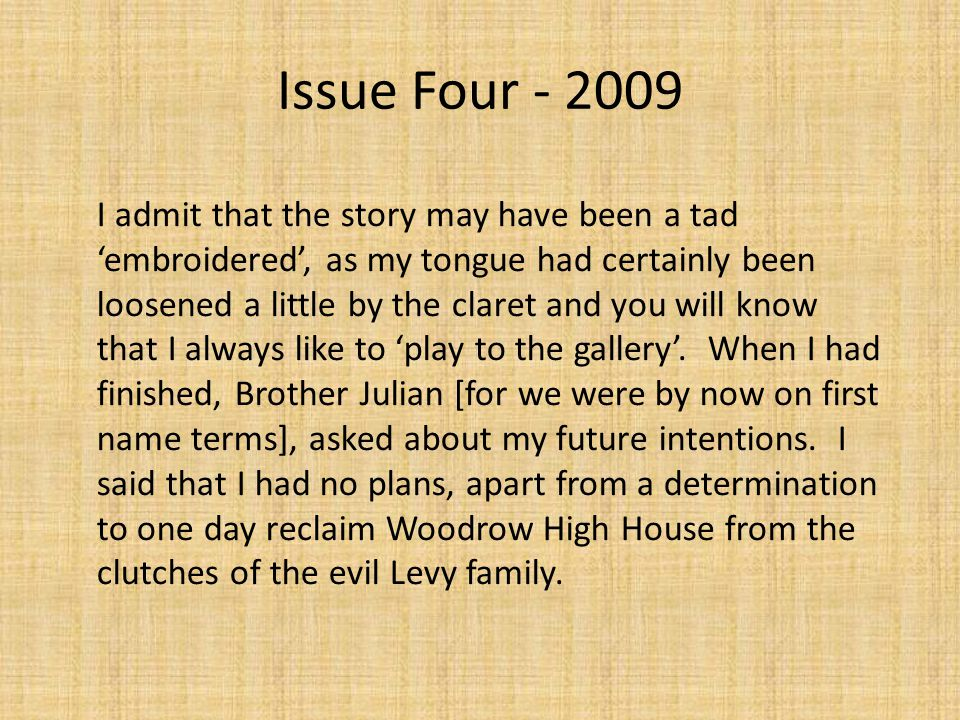 Issue Four - 2009 I admit that the story may have been a tad 'embroidered', as my tongue had certainly been loosened a little by the claret and you will know that I always like to 'play to the gallery'.