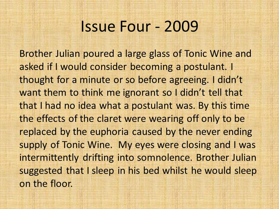 Issue Four - 2009 Brother Julian poured a large glass of Tonic Wine and asked if I would consider becoming a postulant.