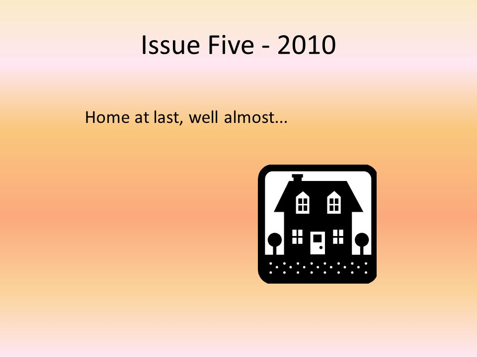 Issue Five - 2010 Home at last, well almost...