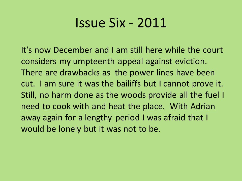 Issue Six - 2011 It's now December and I am still here while the court considers my umpteenth appeal against eviction.