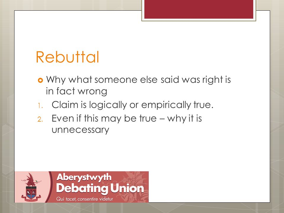 Rebuttal  Why what someone else said was right is in fact wrong 1.