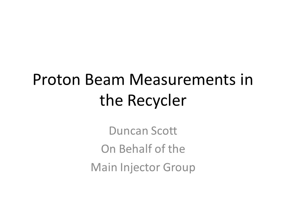Proton Beam Measurements in the Recycler Duncan Scott On Behalf of the Main Injector Group