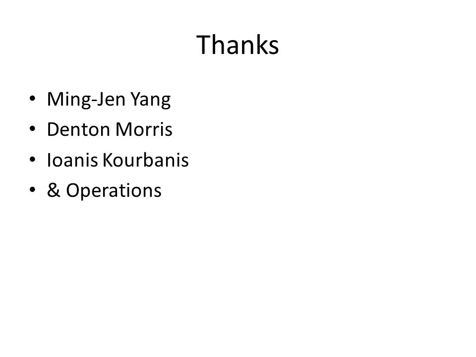 Thanks Ming-Jen Yang Denton Morris Ioanis Kourbanis & Operations