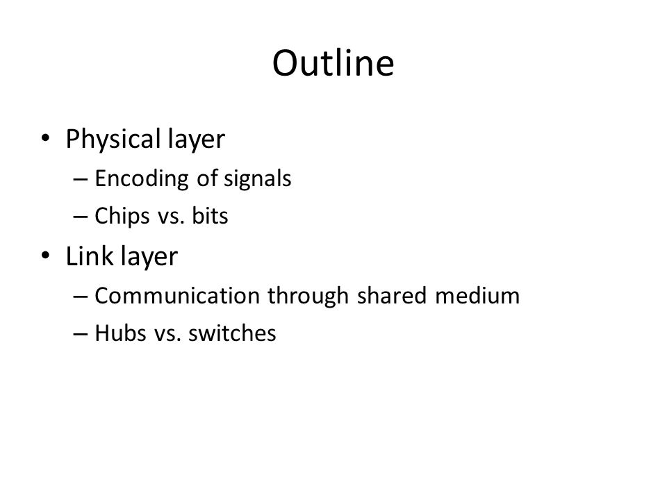 Outline Physical layer – Encoding of signals – Chips vs.