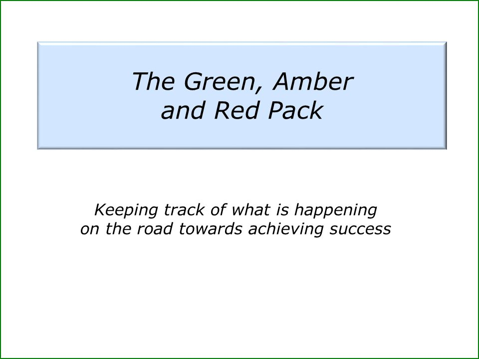 The Green, Amber and Red Pack Keeping track of what is happening on the road towards achieving success