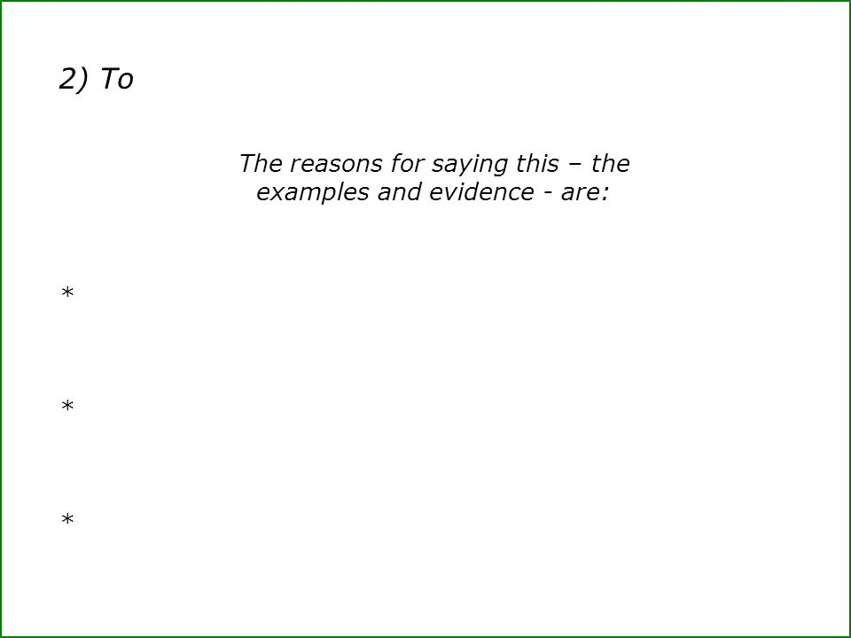 2)To The reasons for saying this – the examples and evidence - are: *