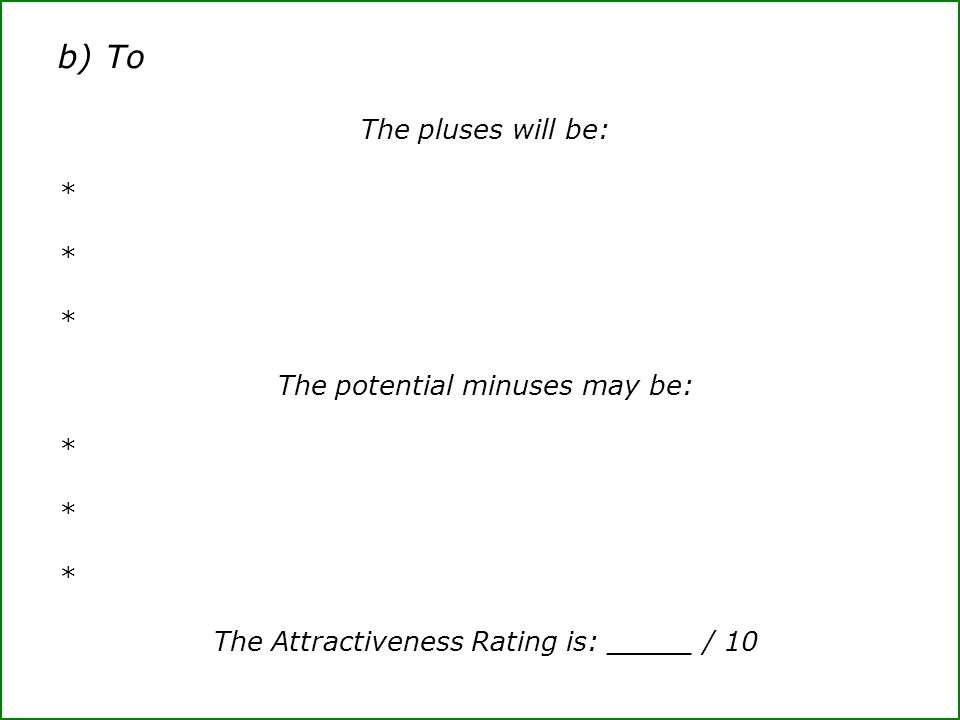b)To The pluses will be: * The potential minuses may be: * The Attractiveness Rating is: _____ / 10
