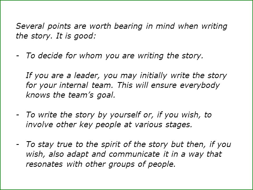 Several points are worth bearing in mind when writing the story. It is good: -To decide for whom you are writing the story. If you are a leader, you m