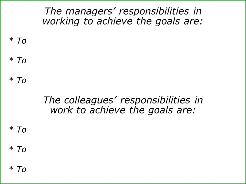 The managers' responsibilities in working to achieve the goals are: * To The colleagues' responsibilities in work to achieve the goals are: * To