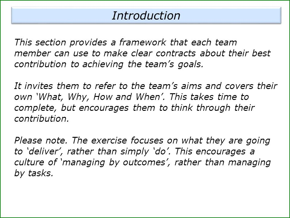 This section provides a framework that each team member can use to make clear contracts about their best contribution to achieving the team's goals. I
