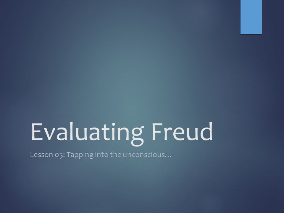 Evaluating Freud Lesson 05: Tapping into the unconscious…