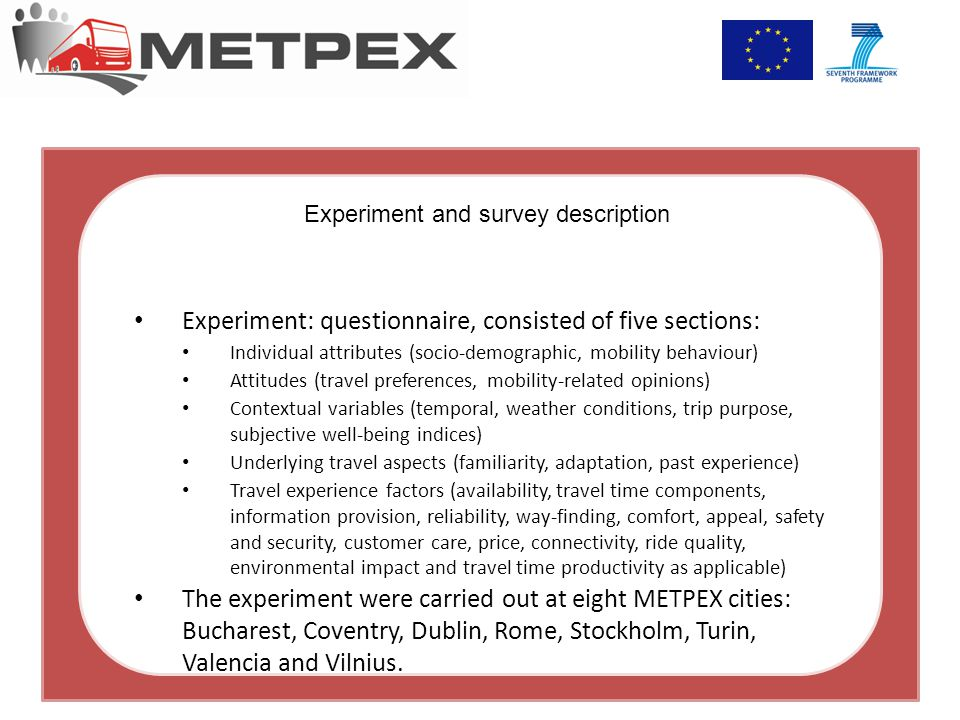 Experiment and survey description Experiment: questionnaire, consisted of five sections: Individual attributes (socio-demographic, mobility behaviour)