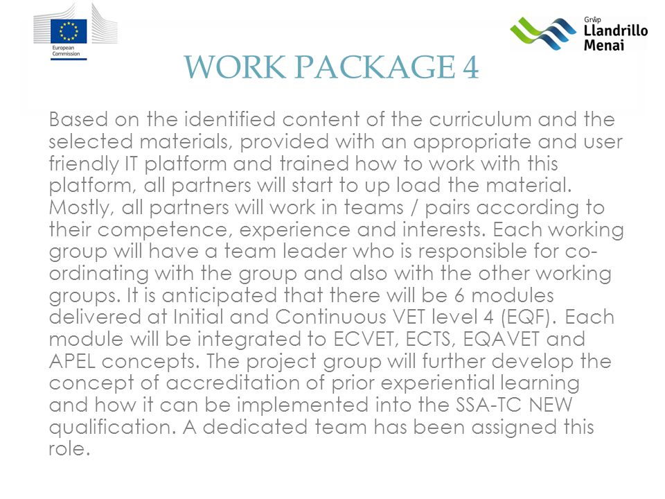 WORK PACKAGE 4 Based on the identified content of the curriculum and the selected materials, provided with an appropriate and user friendly IT platform and trained how to work with this platform, all partners will start to up load the material.