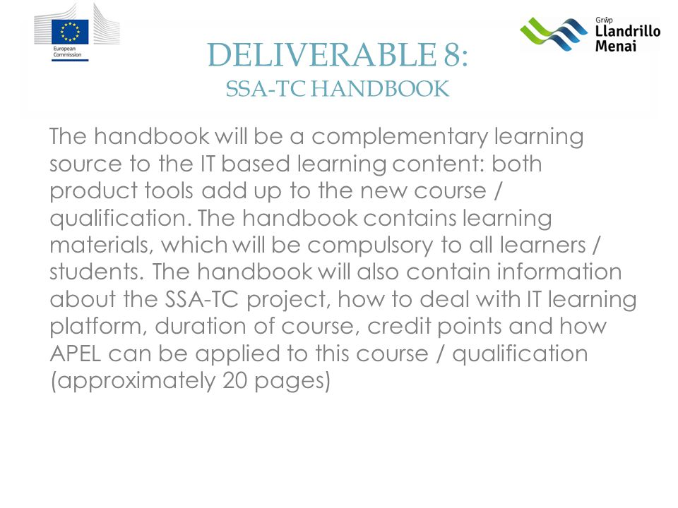 DELIVERABLE 8: SSA-TC HANDBOOK The handbook will be a complementary learning source to the IT based learning content: both product tools add up to the new course / qualification.