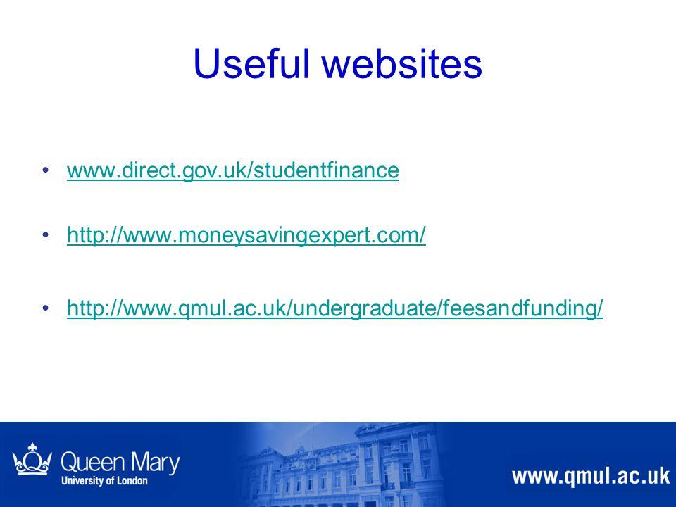 Useful websites www.direct.gov.uk/studentfinance http://www.moneysavingexpert.com/ http://www.qmul.ac.uk/undergraduate/feesandfunding/