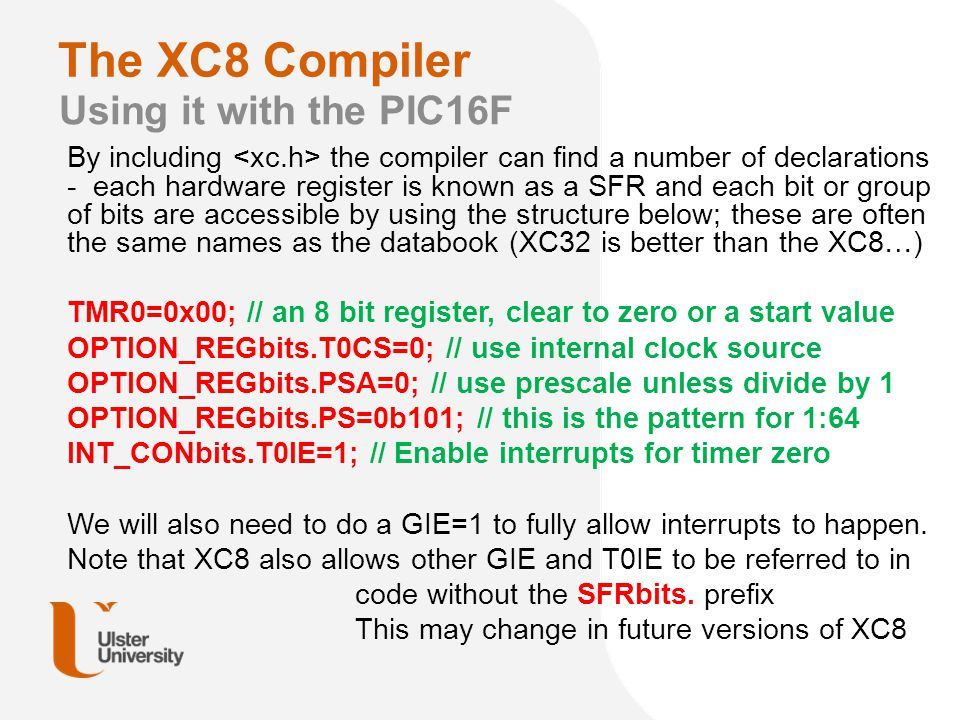 The XC8 Compiler Using it with the PIC16F By including the compiler can find a number of declarations - each hardware register is known as a SFR and e