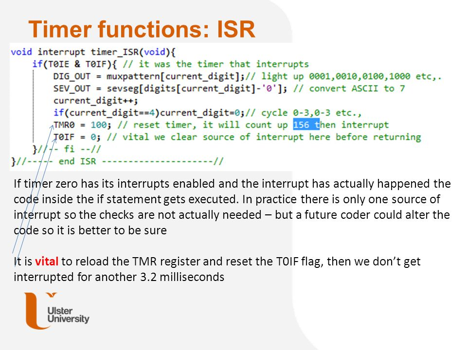 Timer functions: ISR If timer zero has its interrupts enabled and the interrupt has actually happened the code inside the if statement gets executed.