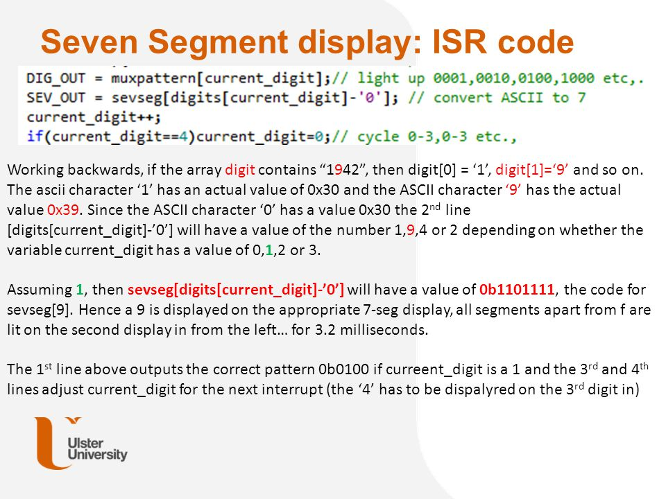 """Seven Segment display: ISR code Working backwards, if the array digit contains """"1942"""", then digit[0] = '1', digit[1]='9' and so on. The ascii characte"""