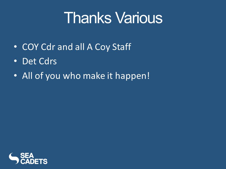 Thanks Various COY Cdr and all A Coy Staff Det Cdrs All of you who make it happen!