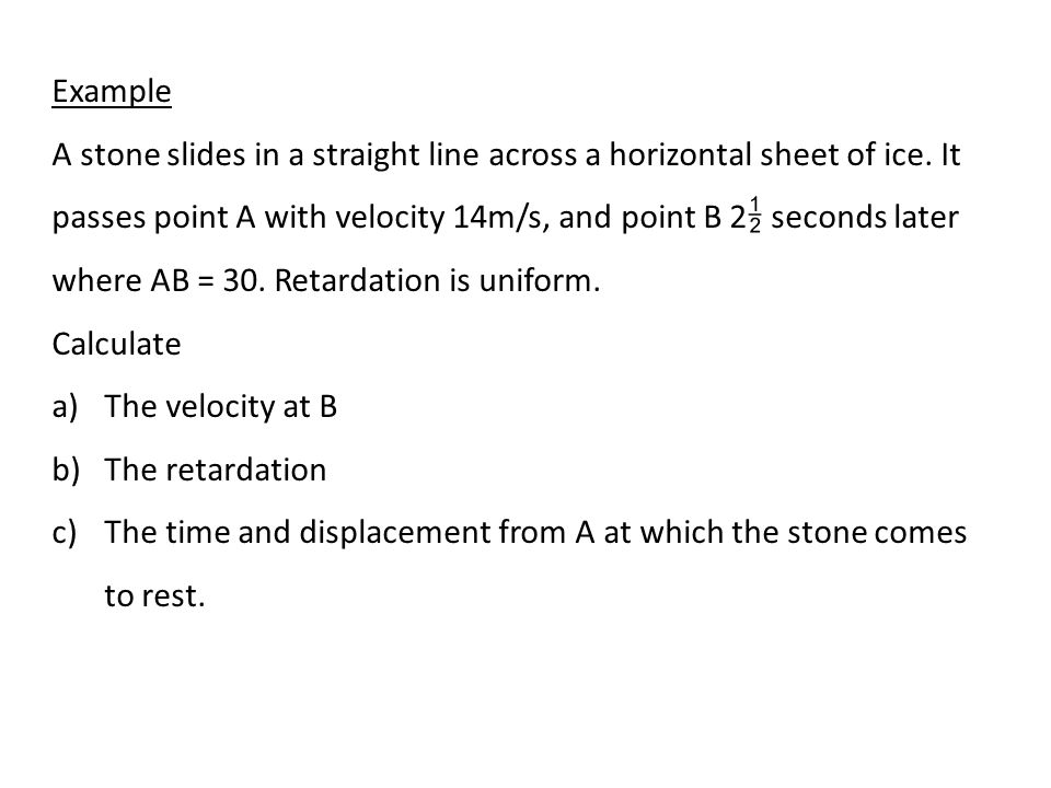 Example A stone slides in a straight line across a horizontal sheet of ice.