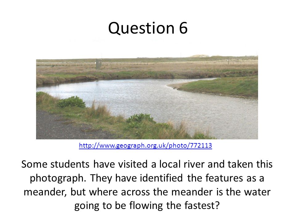Question 6 Some students have visited a local river and taken this photograph.