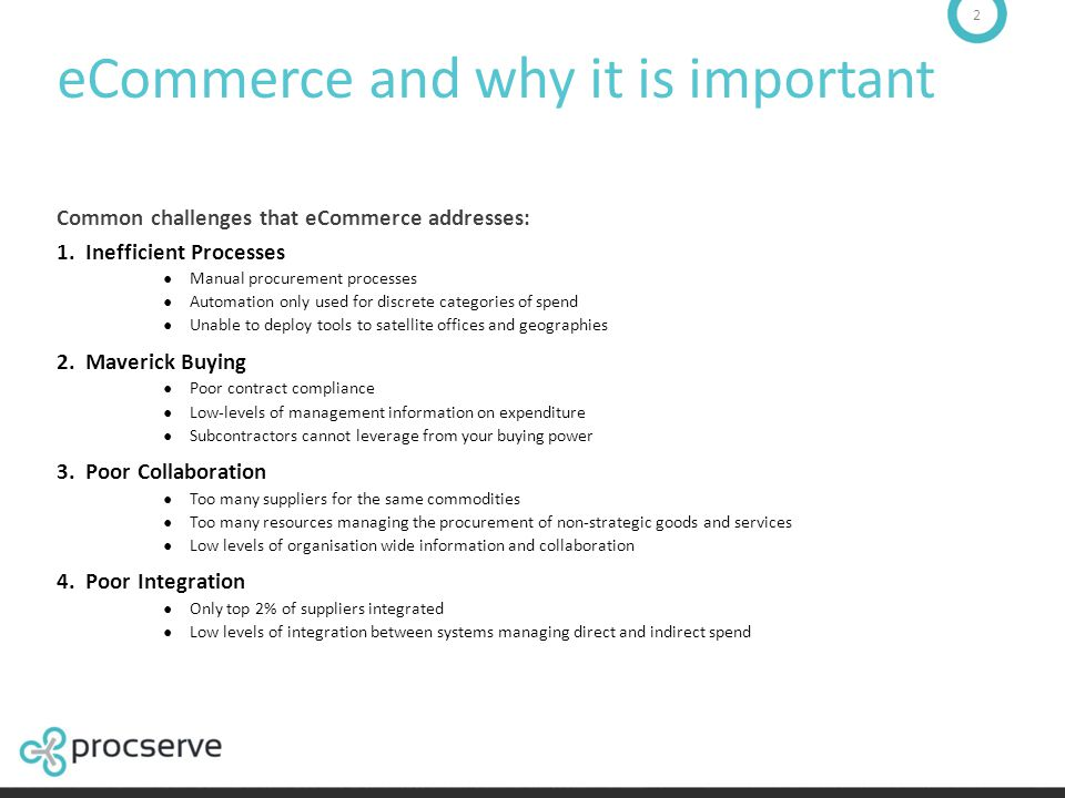 2 eCommerce and why it is important Common challenges that eCommerce addresses: 1. Inefficient Processes ● Manual procurement processes ● Automation o