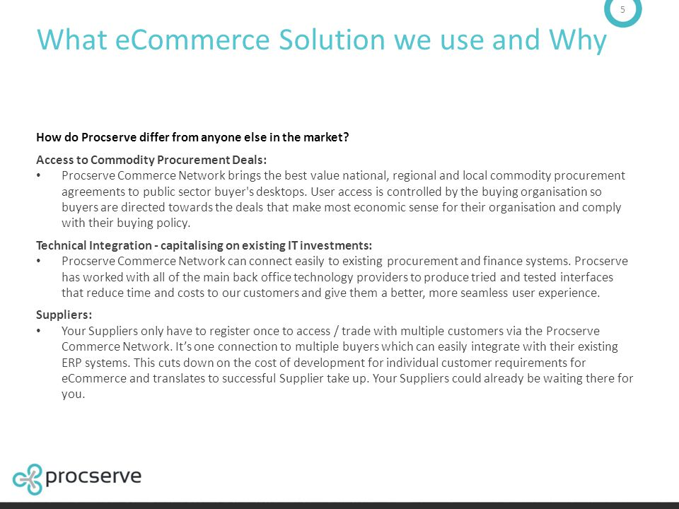 5 What eCommerce Solution we use and Why How do Procserve differ from anyone else in the market? Access to Commodity Procurement Deals: Procserve Comm