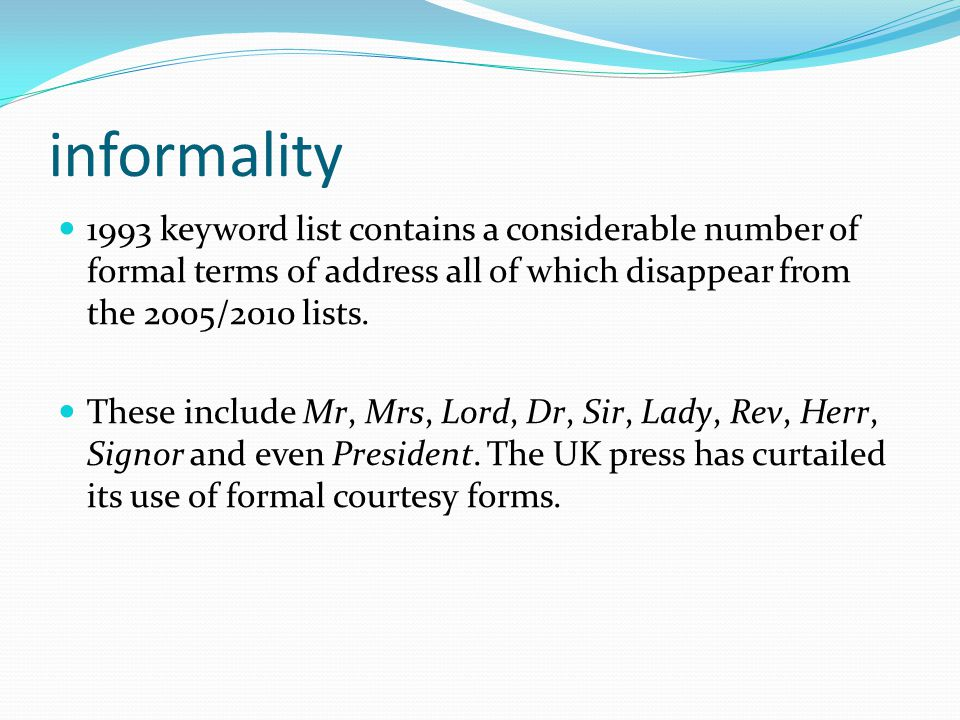 informality 1993 keyword list contains a considerable number of formal terms of address all of which disappear from the 2005/2010 lists.