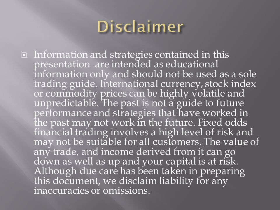  Information and strategies contained in this presentation are intended as educational information only and should not be used as a sole trading guide.