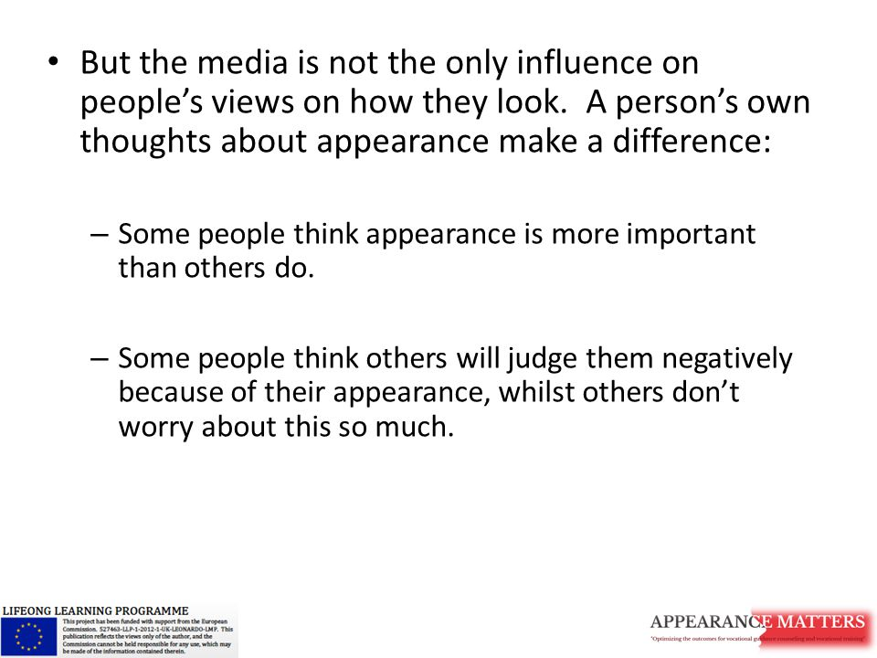 But the media is not the only influence on people's views on how they look.