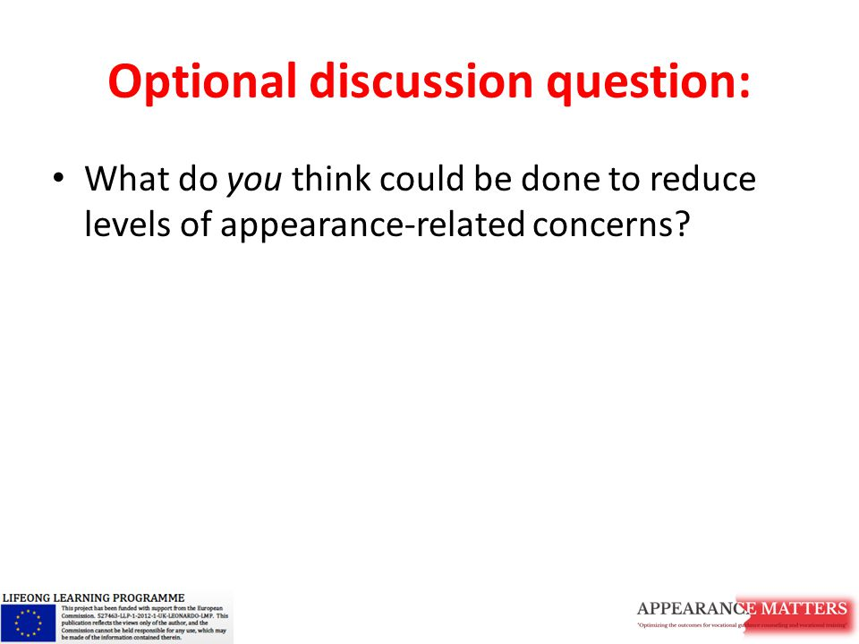 Optional discussion question: What do you think could be done to reduce levels of appearance-related concerns