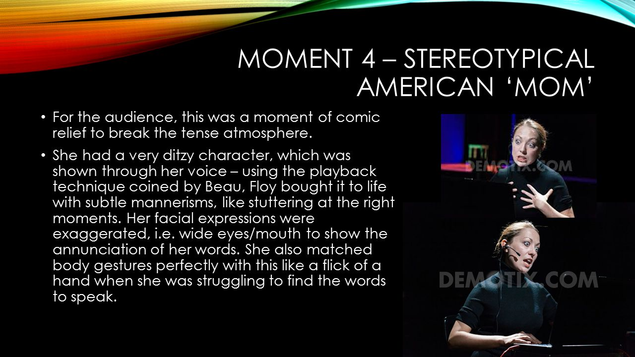 MOMENT 4 – STEREOTYPICAL AMERICAN 'MOM' For the audience, this was a moment of comic relief to break the tense atmosphere.