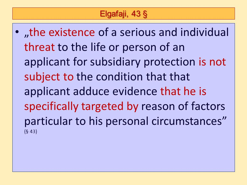 """Elgafaji, 43 § """"the existence of a serious and individual threat to the life or person of an applicant for subsidiary protection is not subject to the"""
