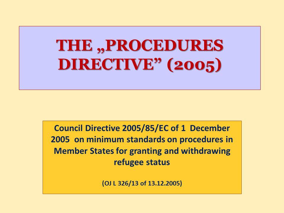 "THE ""PROCEDURES DIRECTIVE"" (2005) THE ""PROCEDURES DIRECTIVE"" (2005) Council Directive 2005/85/EC of 1 December 2005 on minimum standards on procedures"
