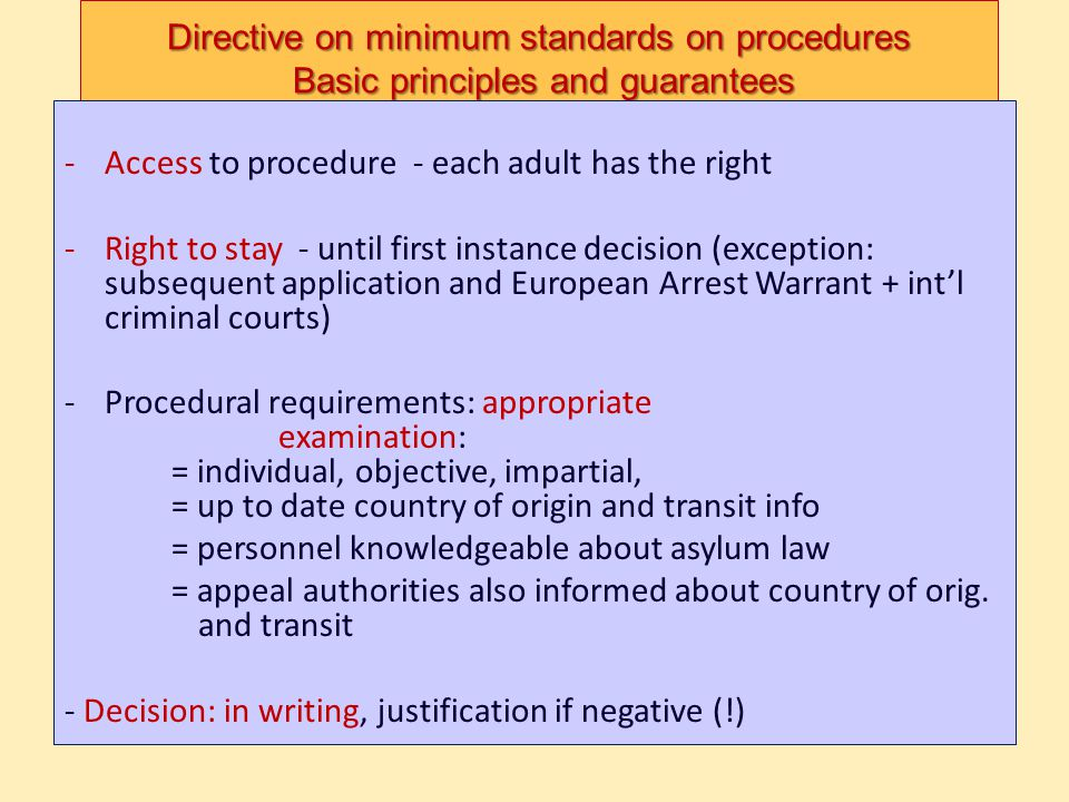 Directive on minimum standards on procedures Basic principles and guarantees -Access to procedure - each adult has the right -Right to stay - until fi