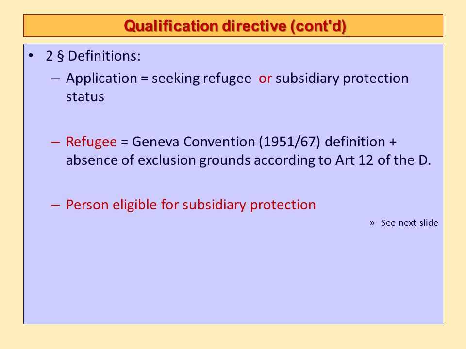 Qualification directive (cont'd) Qualification directive (cont'd) 2 § Definitions: – Application = seeking refugee or subsidiary protection status – R