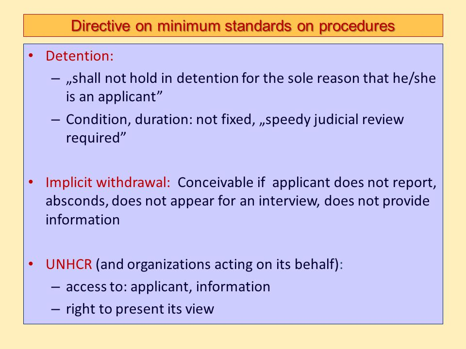 """Directive on minimum standards on procedures Detention: – """"shall not hold in detention for the sole reason that he/she is an applicant"""" – Condition, d"""