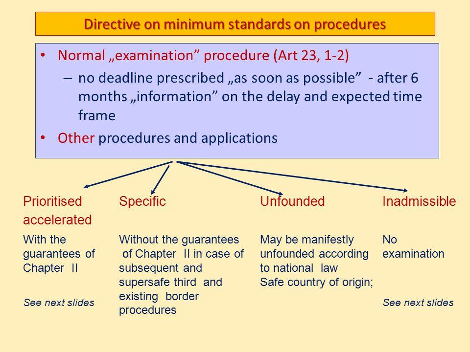 "Directive on minimum standards on procedures Normal ""examination"" procedure (Art 23, 1-2) – no deadline prescribed ""as soon as possible"" - after 6 mon"