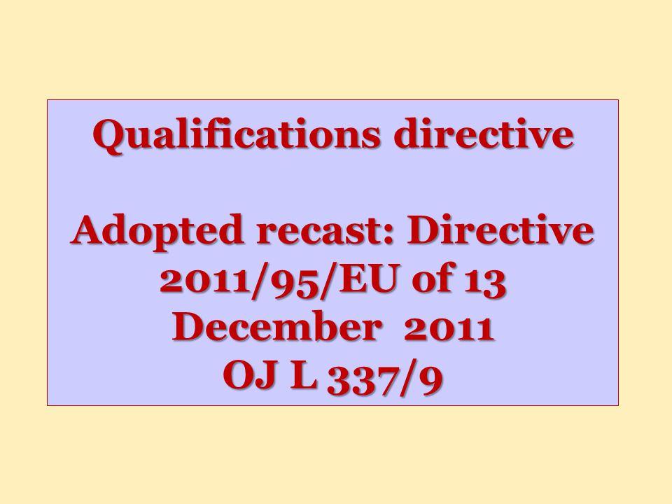 Qualifications directive Adopted recast: Directive 2011/95/EU of 13 December 2011 OJ L 337/9