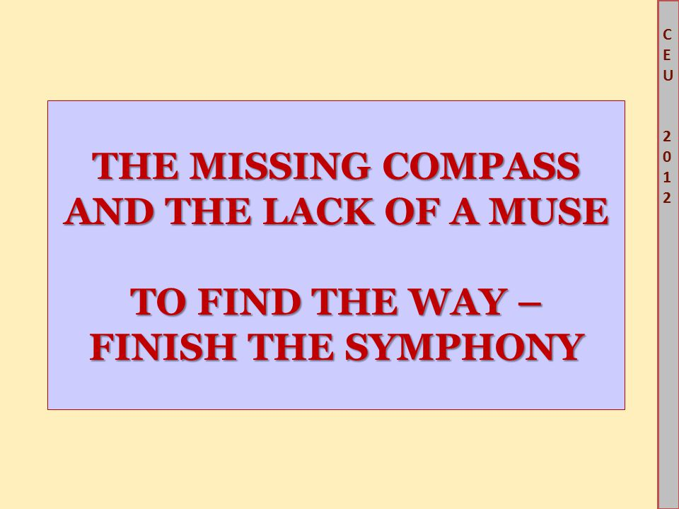 CEU2012CEU2012 THE MISSING COMPASS AND THE LACK OF A MUSE TO FIND THE WAY – FINISH THE SYMPHONY