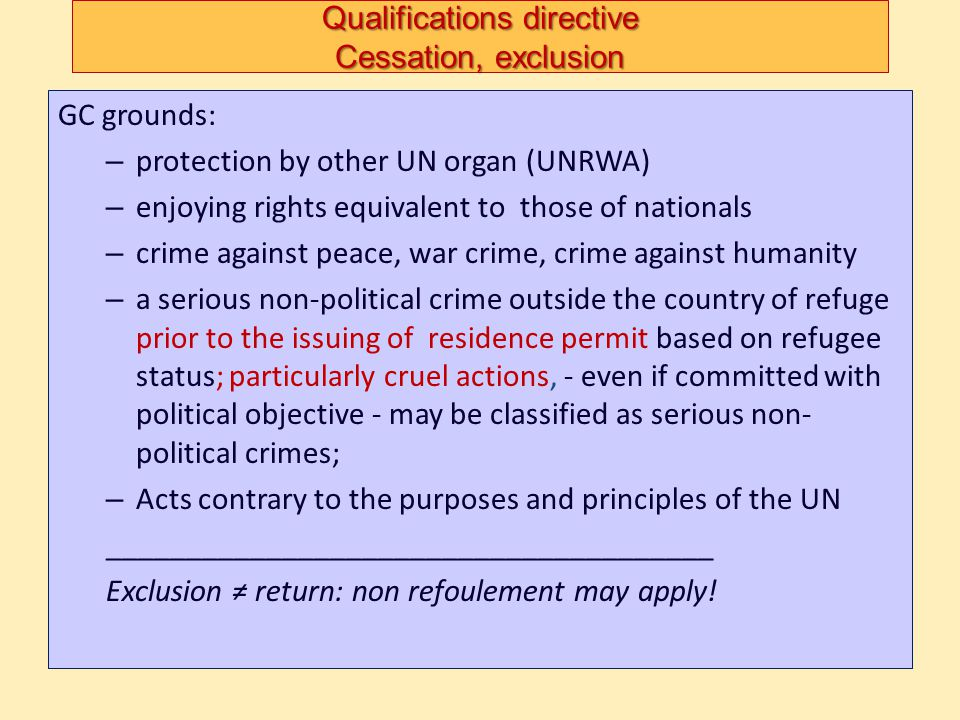 Qualifications directive Cessation, exclusion GC grounds: – protection by other UN organ (UNRWA) – enjoying rights equivalent to those of nationals –