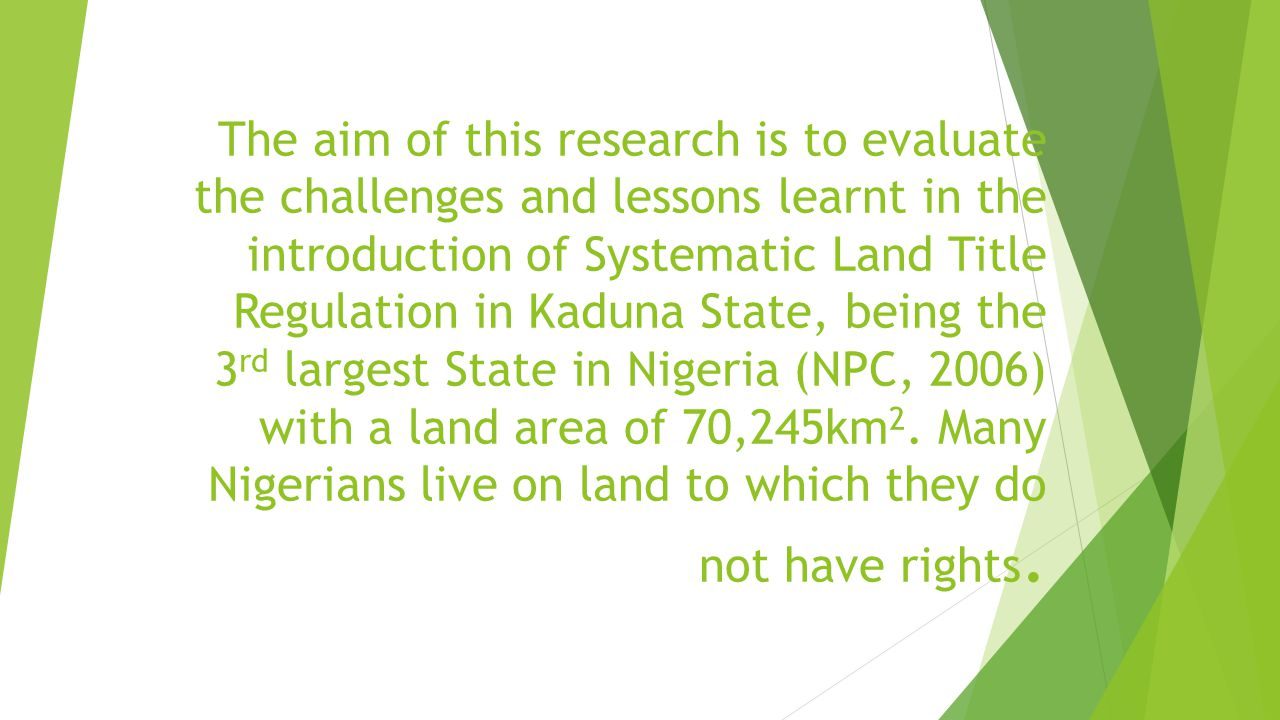The aim of this research is to evaluate the challenges and lessons learnt in the introduction of Systematic Land Title Regulation in Kaduna State, bei